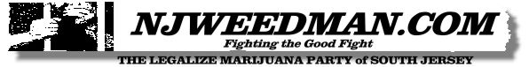 WELCOME TO THE LMP AND TO THE NEW JERSEY WEEDMAN'S FREEDOM of SPEECH WEBSITE